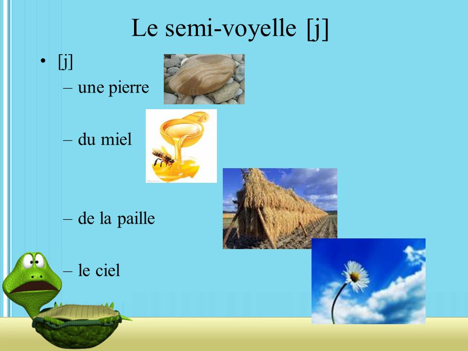 Le semi-voyelle [j] [j] une pierre du miel de la paille le ciel